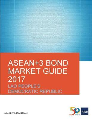 ASEAN+3 Bond Market Guide 2017: Lao People's Democratic Republic - ASEAN+3 Bond Market Guide (Paperback)