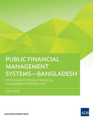 Public Financial Management Systems - Bangladesh: Key Elements from a Financial Management Perspective - Public Financial Management Systems (Paperback)