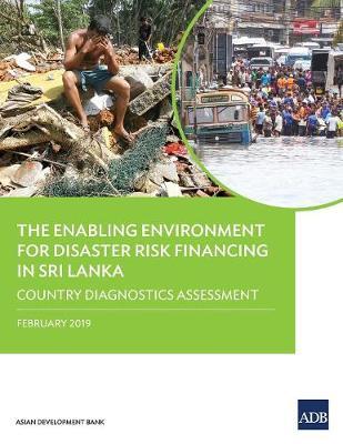 The Enabling Environment for Disaster Risk Financing in Sri Lanka: Country Diagnostics Assessment (Paperback)