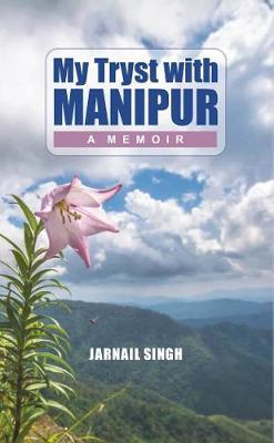 My Tryst with Manipur:: A Memoir (Hardback)