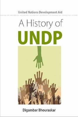 United Nations Development Aid: A History of UNDP (Hardback)