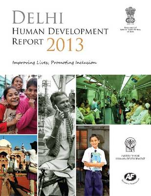 Delhi Human Development Report 2013: Improving Lives, Promoting Inclusion (Paperback)