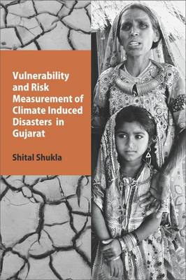 Vulnerability and Risk Measurement of Climate Induced Disasters in Gujarat (Hardback)
