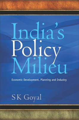 India's Policy Milieu: Economic Development, Planning and Industry (Hardback)