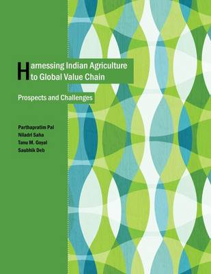 Harnessing Indian Agriculture to Global Value Chain: Prospects and Challenges (Hardback)
