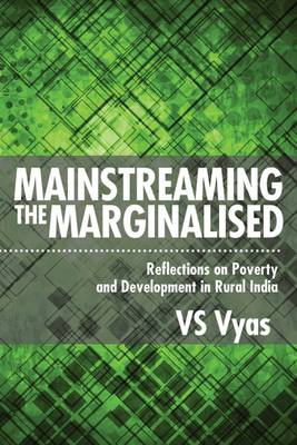 Mainstreaming the Marginalised: Reflections on Poverty and Developments in the Rural India (Hardback)
