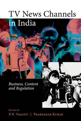 TV News Channels in India: Business, Content and Regulation (Hardback)