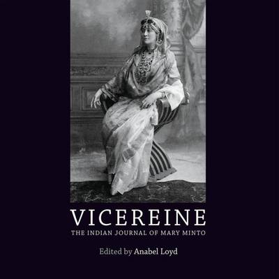 Vicereine: The Indian Journal of Mary Minto (Hardback)