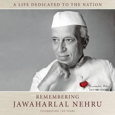 Remembering Jawaharlal Nehru: A Life Dedicated To The Nation-125 Years (Hardback)