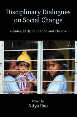 Disciplinary Dialogues on Social Change: Gender, Early Childhood and Theatre (Hardback)