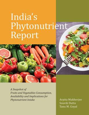 India's Phytonutrient Report: A Snapshot of Fruits and Vegetables Consumption, Availability and Implications for Phytonutrient Intake (Hardback)