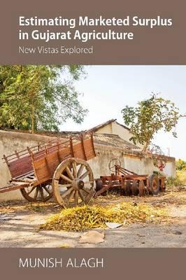 Estimating Marketed Surplus in Gujarat Agriculture: New Vistas Explored (Hardback)