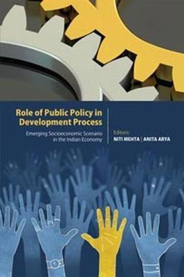 Role of Public Policy in Development Process: Emerging Socioeconomic Scenario in the Indian Economy (Hardback)