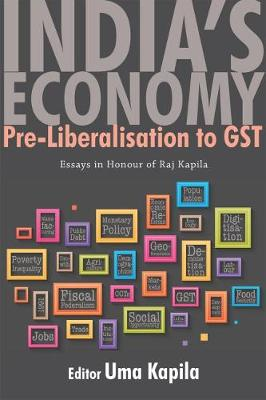 India's Economy: Pre-liberalisation to GST: Essays in Honour of Raj Kapila (Hardback)