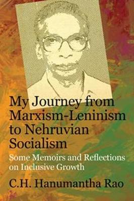 My Journey from Marxism-Leninism to Nehruvian Socialism: Some Memoirs and Reflections on Inclusive Growth (Hardback)