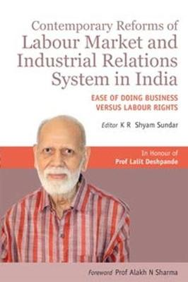 Contemporary Reforms of Labour Market and Industrial Relations System in India: Ease of Doing Business versus Labour Rights (Hardback)