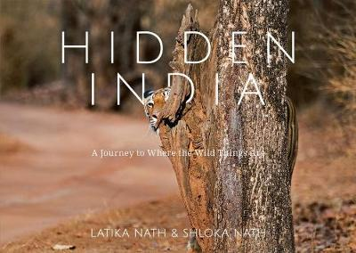 Hidden India: A Journey to Where the Wild Things Are (Hardback)
