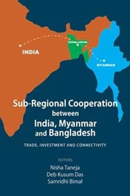 Sub-Regional Cooperation between India, Myanmar and Bangladesh: Trade, Investment and Connectivity (Hardback)