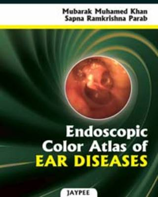 Endoscopic Color Atlas of Ear Diseases (Hardback)