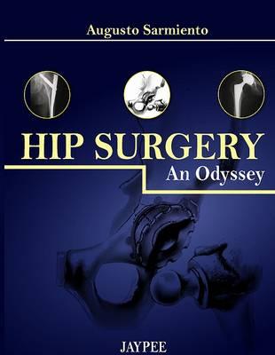 Hip Surgery: An Odyssey (Hardback)