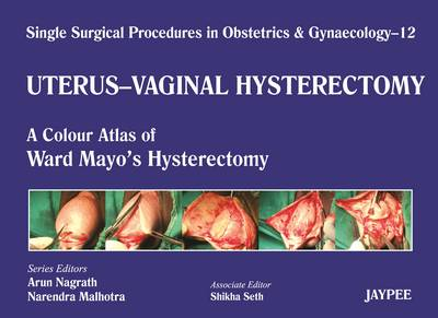 Single Surgical Procedures in Obstetrics and Gynaecology - Volume 12 - UTERUS - VAGINAL HYSTERECTOMY: A Colour Atlas of Ward Mayo's Hysterectomy - Single Surgical Procedures (Hardback)