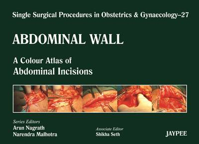 Single Surgical Procedures in Obstetrics and Gynaecology - Volume 27 - Abdominal Wall: A Colour Atlas of Abdominal Incisions - Single Surgical Procedures (Hardback)
