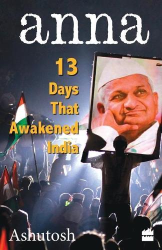 Anna: 13 Days That Awakened India (Paperback)