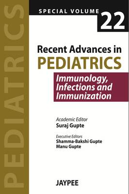 Recent Advances in Pediatrics - Special Volume 22 - Immunology, Infections and Immunization (Paperback)