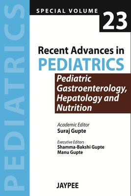 Recent Advances in Pediatrics - Special Volume 23 - Pediatric Gastroenterology, Hepatology and Nutrition (Paperback)