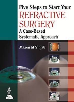 Five Steps to Start Your Refractive Surgery: A Case-Based Systematic Approach (Paperback)