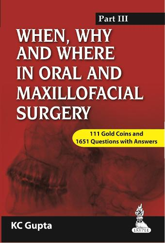When, Why and Where in Oral and Maxillofacial Surgery: Prep Manual for Undergraduates and Postgraduates Part-III (Paperback)