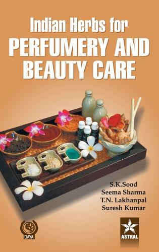Indian Herbs for Perfumery and Beauty Care (Hardback)