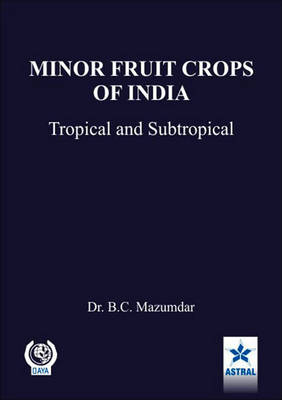 Minor Fruit Crops of India: Tropical and Subtropical (Hardback)