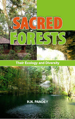 Sacred Forests: Their Ecology and Diversity (Hardback)