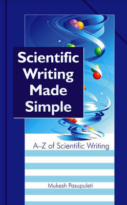 Scientific Writing Made Simple: a to Z of Scientific Writing (Hardback)