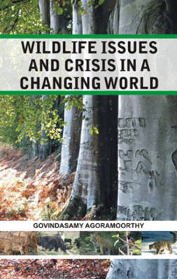 Wildlife Issues and Crisis in a Changing World: a Naturalist's 25 Years Jungle Journey in Asia Africa (Hardback)