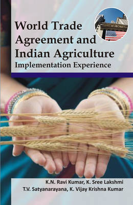 World Trade Agreement and Indian Agriculture:Implementation Experience (Hardback)