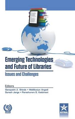 Emerging Technologies and Future of Libraries Issues and Challenges (Hardback)