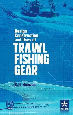 Design Construction and Uses of Trawal Fishing Gear (Hardback)