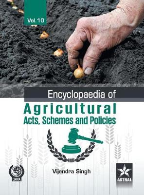 Encyclopaedia of Agricultural Acts, Schemes and Policies Vol. 10 (Hardback)