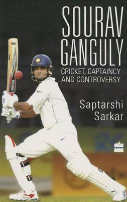 Sourav Ganguly: Cricket, Captaincy and Controversy (Paperback)