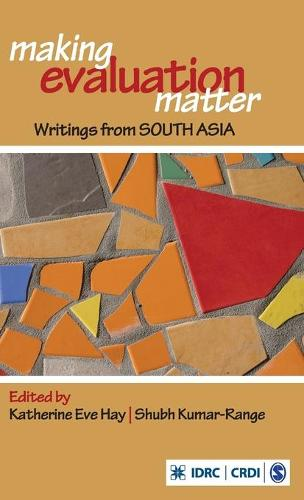 Making Evaluation Matter: Writings from South Asia (Hardback)