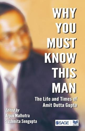Why You Must Know This Man: The Life and Times of Amit Dutta Gupta (Paperback)
