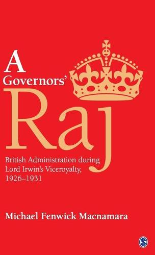 A Governors' Raj: British Administration during Lord Irwin's Viceroyalty, 1926-1931 (Hardback)