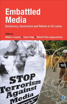 Embattled Media: Democracy, Governance and Reform in Sri Lanka (Hardback)