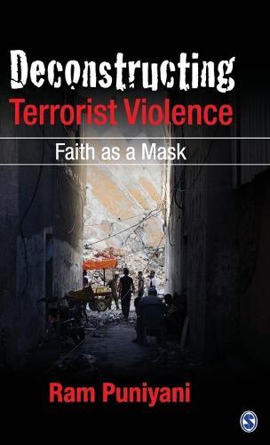 Deconstructing Terrorist Violence: Faith as a Mask (Hardback)