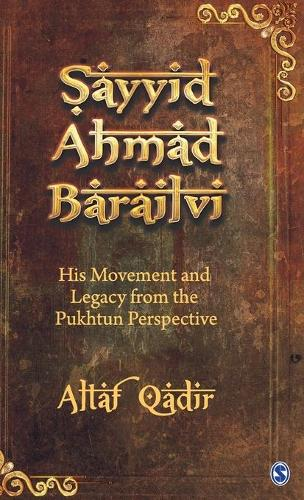 Sayyid Ahmad Barailvi: His Movement and Legacy from the Pukhtun Perspective (Hardback)