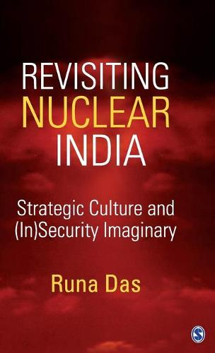 Revisiting Nuclear India: Strategic Culture and (In)Security Imaginary (Hardback)