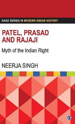 Patel, Prasad and Rajaji: Myth of the Indian Right - Sage Series in Modern Indian History (Hardback)