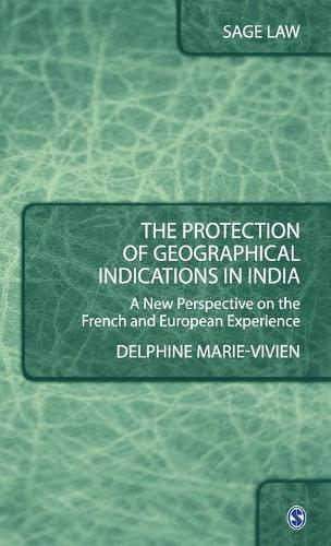 The Protection of Geographical Indications in India: A New Perspective on the French and European Experience - Sage Law (Hardback)